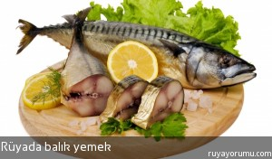 Rüyada Balık Yemek