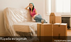 Rüyada Ev Taşımak